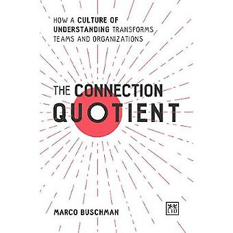 The Connection Quotient - How a Culture of Understanding Transforms Te