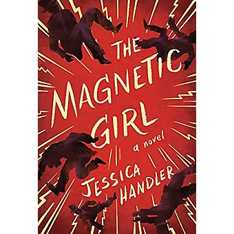The Magnetic Girl - A Novel by The Magnetic Girl - A Novel - 9781938235
