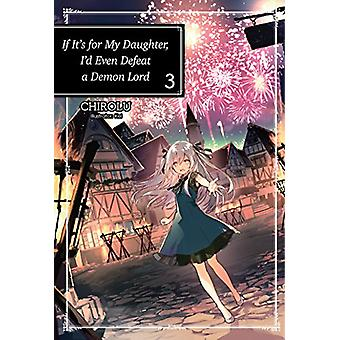 If It's for My Daughter - I'd Even Defeat a Demon Lord - Volume 3 by C