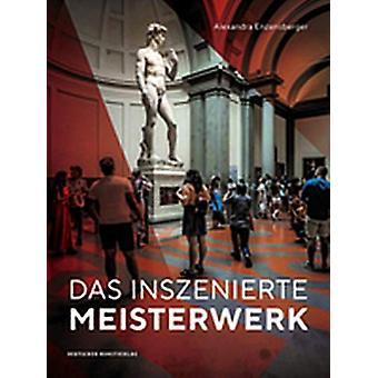 Das inszenierte Meisterwerk by Alexandra Enzensberger - 9783422965362
