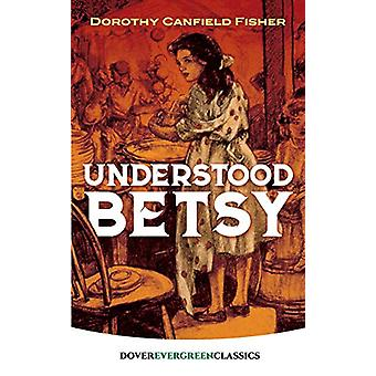 Understood Betsy by Dorothy Fisher - 9780486837536 Book