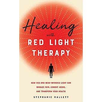Healing With Red Light Therapy by Hallett & Stephanie