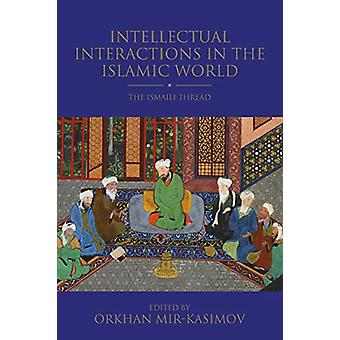 Intellectual Interactions in the Islamic World - The Ismaili Thread by