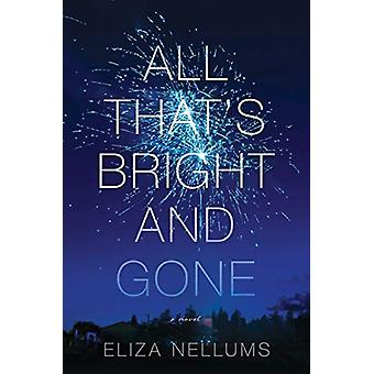 All That's Bright And Gone - A Novel by Eliza Nellums - 9781643852379