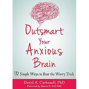 Déjouer votre cerveau anxieux par David A Carbonell - 9781684031993 Livre