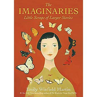The Imaginaries - Little Scraps of Larger Stories by Emily Winfield Ma