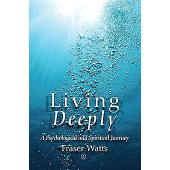 Living Deeply - A Psychological and Spiritual Journey by Revd. Dr. Fra