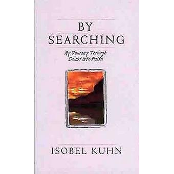 By Searching  My Journey Through Doubt into Faith by Isobel Kuhn