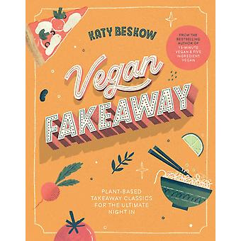 Vegan Fakeaway  Plantbased takeaway classics for the ultimate night in by Katy Beskow