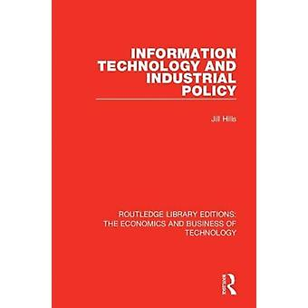 Information Technology and Industrial Policy by Hills & Jill
