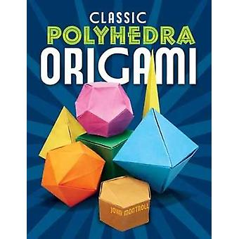 Classic Polyhedra Origami by Montroll & John