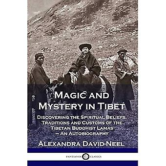 Magic and Mystery in Tibet: Discovering the Spiritual Beliefs, Traditions and Customs of the Tibetan Buddhist Lamas - An Autobiography