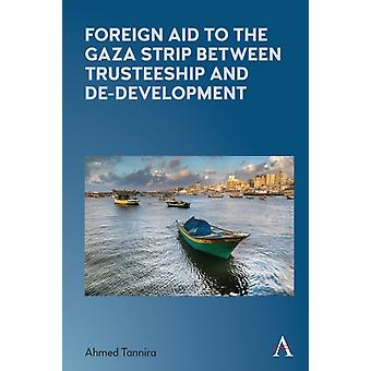 Foreign Aid to the Gaza Strip between Trusteeship and DeDevelopment by Tannira & Ahmed