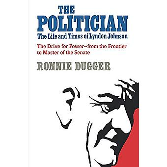 The Politician - The Life and Times of Lyndon Johnson by Ronnie Dugger