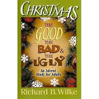 Christmas The Good Bad and Ugly by Julia Wilke - 9780687660346 Book