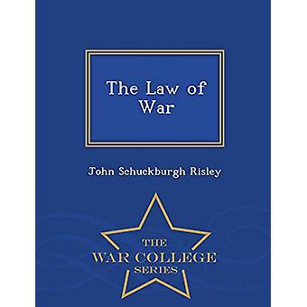 The Law of War - War College Series by John Schuckburgh Risley - 9781