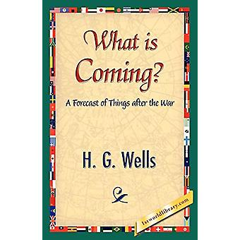 What Is Coming? by G Wells H G Wells - 9781421839622 Book