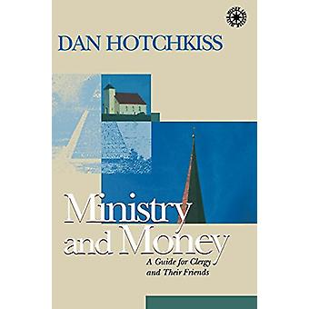 Ministry and Money - A Guide for Clergy and Their Friends by Dan Hotch