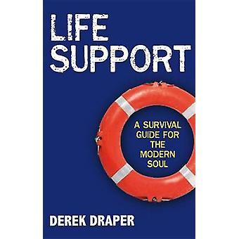Life Support - Derek Draperin selviytymisopas modernille sielulle -