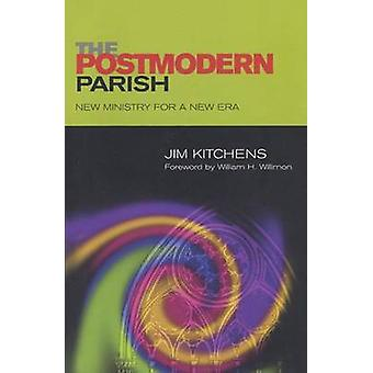 The Postmodern Parish  New Ministry for a New Era by Jim Kitchens