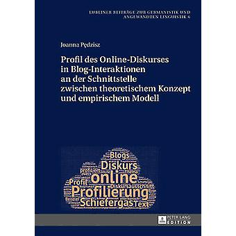 Profil des OnlineDiskurses in BlogInteraktionen an der Schnittstelle zwischen theoretischem Konzept und empirischem Modell 6 Lubliner Beitrge Zur Germanistik Und Angewandten Linguistik