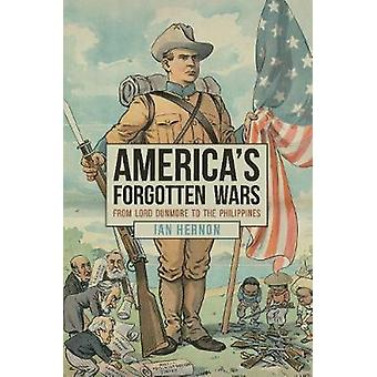 America's Forgotten Wars From Lord Dunmore to the Philippines
