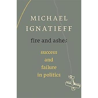 Fire and Ashes - Success and Failure in Politics
