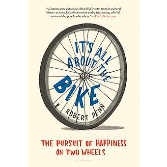 Its All about the Bike  The Pursuit of Happiness on Two Wheels by Robert Penn