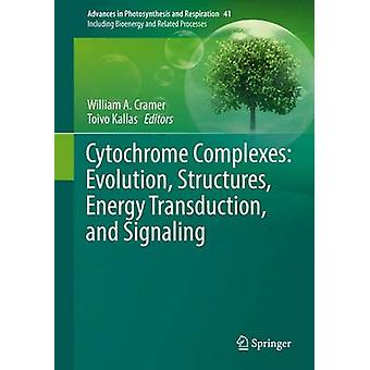 Cytochrome Complexes Evolution Structures Energy Transduction and Signaling by Edited by William A Cramer & Edited by Toivo Kallas