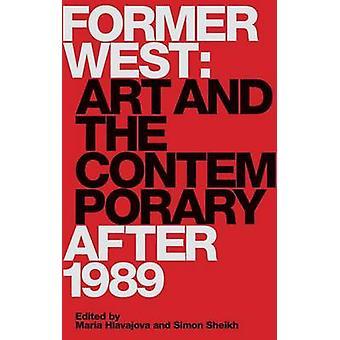 Tidigare väst - konsten och samtidan efter 1989 av Maria Hlavajova-