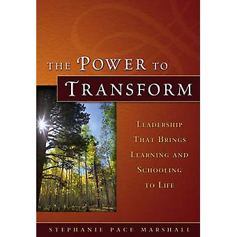 The Power to Transform - Leadership That Brings Learning and Schooling