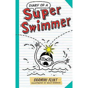Diary of a Super Swimmer by Shamini Flint - Sally Heinrich - 97817433