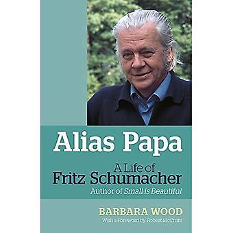Alias Papa: A Life of Fritz Schumacher