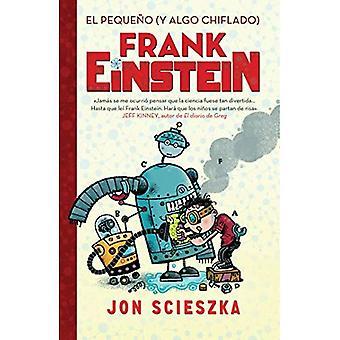 El Pequeno (Chiflado y Algo) Frank Einstein (Frank Einstein 1) / Frank Einstein et l'antimatière moteur (Frank Einstein, livre 1)