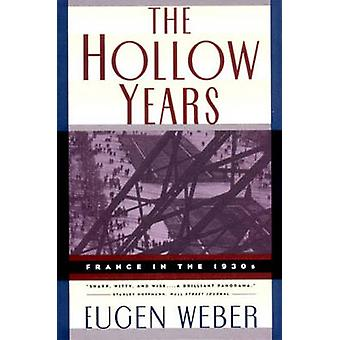 The Hollow Years France in the 1930s by Weber & Eugen