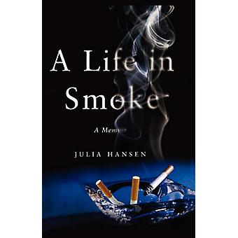A Life in Smoke A Memoir by Hansen & Julia