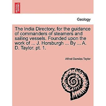 蒸気船と帆船の指揮官の指導のためのインドのディレクトリ。の仕事を基に設立...J ・キャサリンによって。。。A. d. テイラー。pt. 1.テイラー & アルフレッド・ダンダス