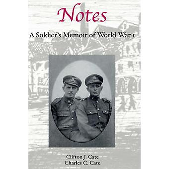 Notes A Soldiers Memoir of World War I by Cate & Clifton J.