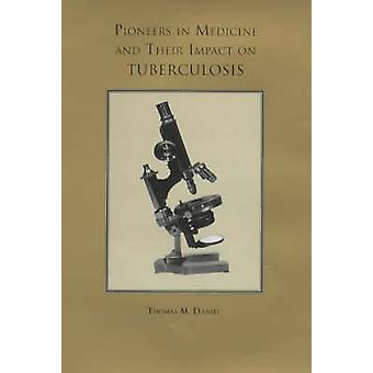 Pioneers in Medicine and Their Impact on Tuberculosis by Daniel & Thomas M.