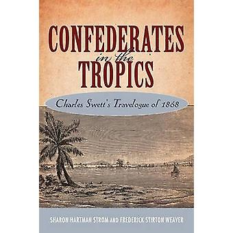 Confederates in the Tropics Charles Swetts Travelogue of 1868 by Strom & Sharon Hartman