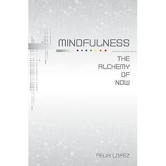 Mindfulness de alchemie van nu door Lopez & Felix