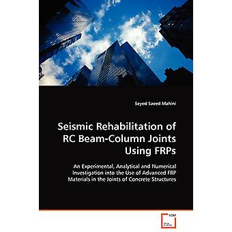 Seismic Rehabilitation of RC BeamColumn Joints Using FRPs by Mahini & Seyed Saeed