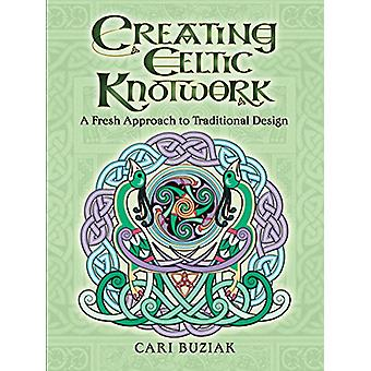 Creating Celtic Knotwork - A Fresh Approach to Traditional Design by C