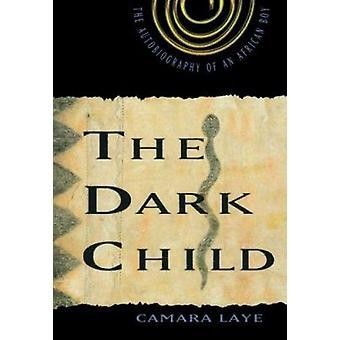 The Dark Child by Laye - Camara/ Kirkup - James/ Jones - Ernest - 978