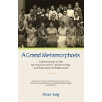 A Grand Metamorphosis - Contributions to the Spiritual-scientific Anth