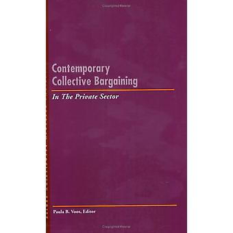 Contemporary Collective Bargaining in the Private Sector by Paula B.