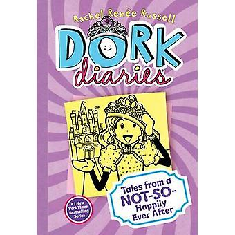 Dork Diaries - Tales from a Not-So-Happily Ever After by Rachel Ren Ru