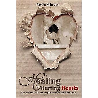 Healing for Hurting Hearts - A Handbook for Counseling Children and Yo