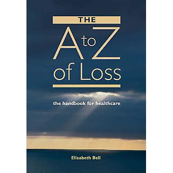 The A-Z of Loss - The Handbook for Health Care by Rachel Perkins - Jul