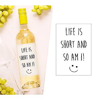 Life Is Short So Am I Wine Bottle Label